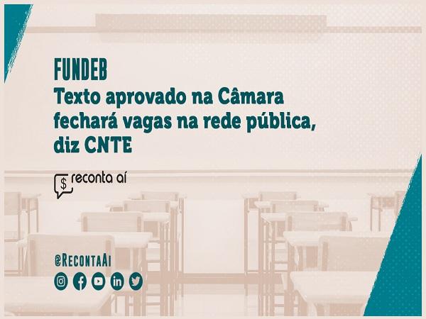 CNTE: Regulamentação do Fundeb aprovada na Câmara prejudica piso salarial de professores